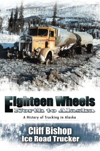 Eighteen Wheels North to Alaska: A History of Trucking in Alaska