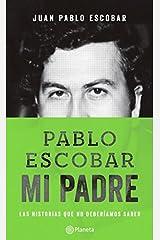 Pablo Escobar Mi Padre - Las Historias Que No Deberiamos Saber. Paperback