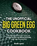 The Unofficial Big Green Egg Cookbook: The Cookbook Includes Tasty and Unique Recipes for Making Real BBQ with Your Ceramic Grill