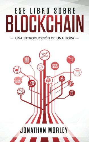 Ese libro sobre blockchain: Introduccion de una hora (Spanish Edition) [Jonathan B Morley] (Tapa Blanda)