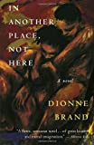 In Another Place, Not Here, Dionne Brand, 0394281799