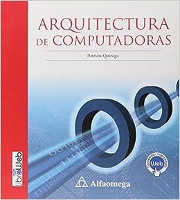 Arquitectura de Computadoras (Spanish Edition): Patricia QUIROGA, Alfaomega Grupo Editor (MX), ...