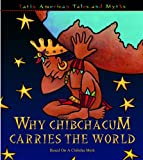 Why Chibchacun Carries the World: Based on a Chibcha Myth (Latin American Tales and Myths)