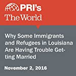 Why Some Immigrants and Refugees in Louisiana Are Having Trouble Getting Married | Nina Feldman