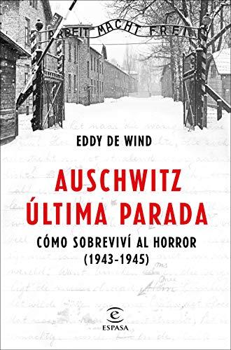 Auschwitz, última parada: Cómo sobreviví al horror (1943-1945) (F. COLECCION) por Eddy de Wind