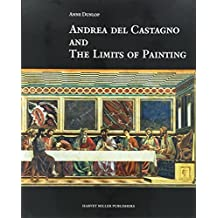 Andrea Del Castagno and the Limits of Painting (Renovatio Artium) by A Dunlop (2015-04-30)