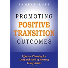 Promoting Positive Transition Outcomes: Effective Planning for Deaf and Hard of Hearing Young Adults (Deaf Education...