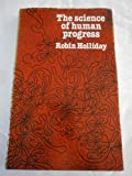 The Science of Human Progress, Holliday, Robin, 0198547110
