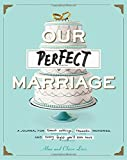 Our Perfect Marriage: A Journal for Sweet Nothings, Romantic Memories, and Every Fight You'll Ever Have