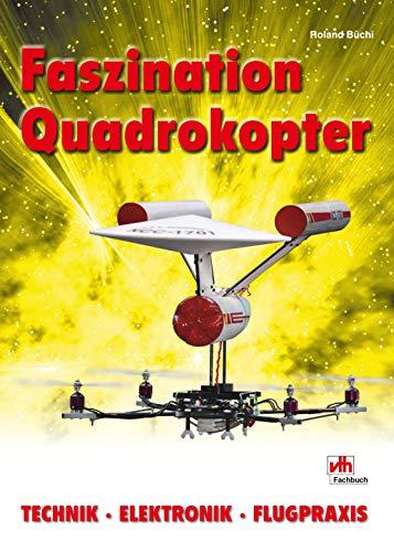 Faszination Quadrokopter: Technik - Elektronik - Flugpraxis (German Edition) por Roland Büchi
