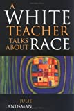 A White Teacher Talks about Race, Julie Landsman, 157886013X