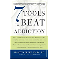 7 Tools to Beat Addiction: A New Path to Recovery from Addictions of Any Kind: Smoking, Alcohol, Food, Drugs, Gambling, Sex, Love (English Edition)