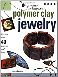 Creative Techniques for Polymer Clay Jewelry: Features 45 Projects and Ideas