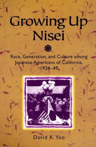 Growing Up Nisei: Race, Generation, and Culture among Japanese Americans of California, 1924-49 (Asian American Experien