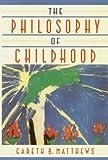 The Philosophy of Childhood, Gareth B. Matthews, 0674664809