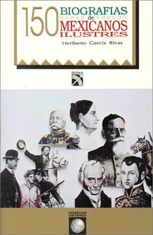 Descargar Libro 150 Biografias De Mexicanos Illustres Heriberto Garcia Rivas