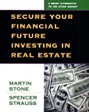 Secure Your Financial Future Investing in Real Estate, Martin Stone and Spencer Strauss, 0793161290