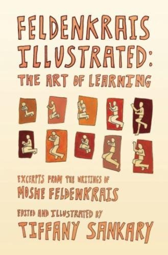 Feldenkrais Illustrated: The Art of Learning
