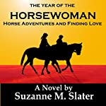 The Year of the Horsewoman: Horse Adventures & Finding Love | Suzanne M. Slater