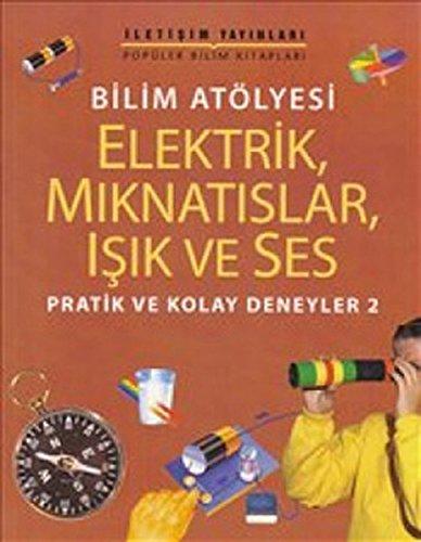 Bilim Atolyesi - Elektrik, Miknatislar, Isik ve Ses - Praik ve Kolay Deneyler 2