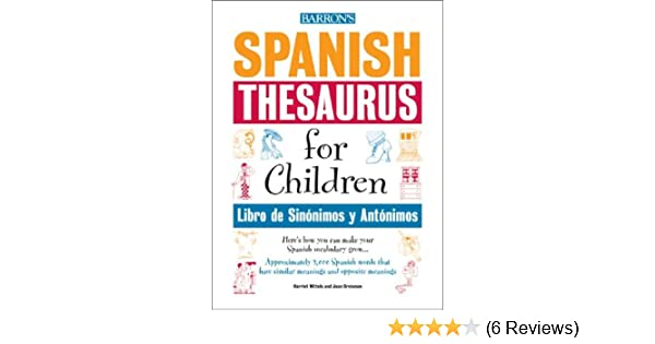 Spanish thesaurus for children libro de sinonimos y antonimos spanish thesaurus for children libro de sinonimos y antonimos harriet wittels joan greisman 9780764124372 amazon books stopboris Image collections