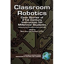 Classroom Robotics: Case Stories of 21st Century Instruction for Millennial Students (PB) (Instructional Innovations...