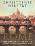 Rome: The Biography of a City by Christopher Hibbert front cover