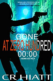 Gone at Zero Hundred 00:00: (A McSwain & Beck Thriller Book 1) by [HIATT, CR]
