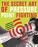 The Secret Art of Pressure Point Fighting, Vince Morris, 1569756236