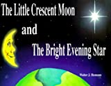 The Little Crescent Moon and the Bright Evening Star, Walter J. Humann, 0967486408