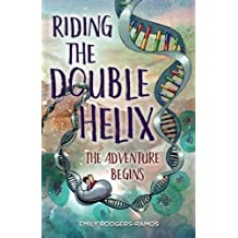 Riding the Double Helix: The Adventure Begins (Volume 1)