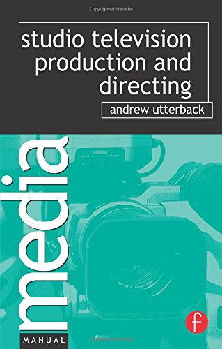 Studio Television Production and Directing: Studio-Based Television Production and Directing (Media Manuals)