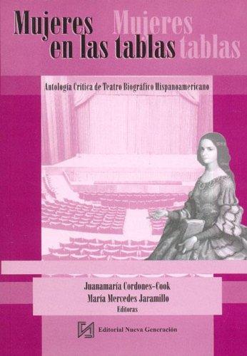 Mujeres en las Tablas: Antologia Critica de Teatro Biografico Hispanoamericano (Spanish Edition)