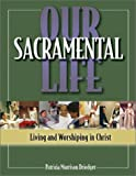 img - for Our Sacramental Life/Student Text: Living and Worshiping in Christ book / textbook / text book