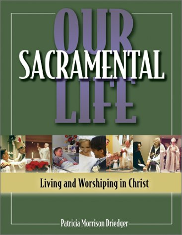 Sacramental Life (Our Sacramental Life: Living and Worshiping in Christ)