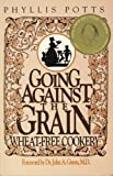 Going Against the Grain : Wheat-Free Cookery, Potts, Phyllis L., 0963047906
