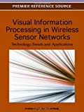 Visual Information Processing in Wireless Sensor Networks : Technology, Trends and Applications, Li-Minn Ang, 1613501536