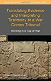 Translating Evidence and Interpreting Testimony at a War Crimes Tribunal : Working in a Tug-Of-War, Elias-Bursa, Ellen, 1137332662
