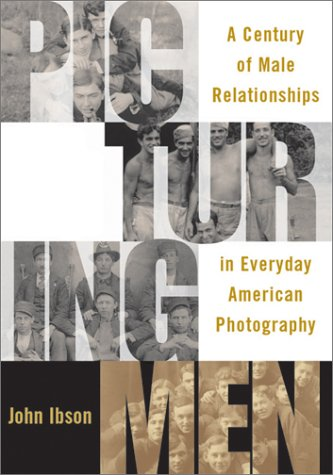 Picturing Men: A Century of Male Relationships in Everyday American Photography pdf epub