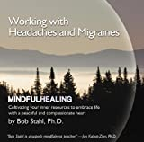 Working with Headaches and Migraines (Mindful Healing)