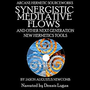 Synergistic Meditative Flows and Other Next Generation New Hermetics Tools Audiobook