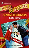 Send Me No Flowers, Kristen Gabriel, 0373440626
