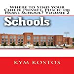 Where to Send Your Child: Private, Public, or Home School? Volume 2 | Kym Kostos