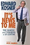 It's News to Me, Edward Kosner, 1560259078