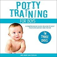 Potty Training for Boys in Three Days: A Comprehensive Guide on How to Help Your Son Quickly and Faster
