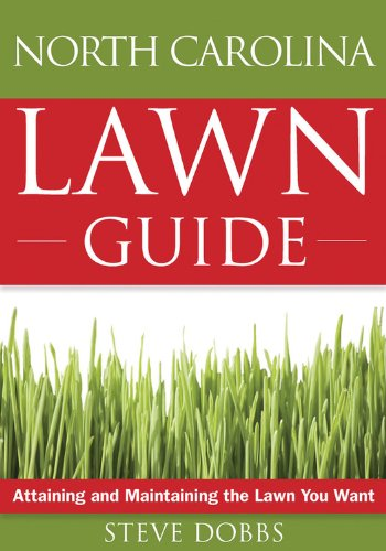 The North Carolina Lawn Guide: Attaining and Maintaining the Lawn You Want (Guide to Midwest and Southern Lawns)
