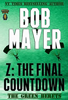 Z: The Final Countdown (The Green Berets Book 6) by [Mayer, Bob]