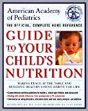 American Academy of Pediatrics Guide to Your Child's Nutrition, American Academy of Pediatrics Staff, 0375754873