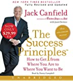 The Success Principles(TM) - 10th Anniversary Edition Low Price CD: How to Get from Where You Are to Where You Are to Where You Want to Be