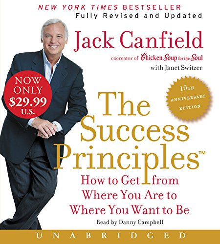 The Success Principles(TM) – 10th Anniversary Edition Low Price CD: How to Get from Where You Are to Where You Are to Where You Want to Be